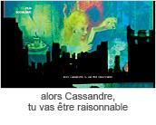 alors Cassandre,tu vas etre raisonnable